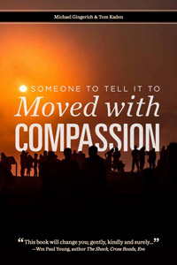 Someone To Tell It To: Moved With Compassion